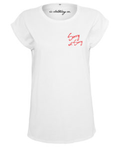SORRY NOT SORRY LADIES WHITE T-SHIRT
