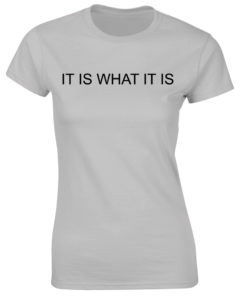 IT IS WHAT IT IS GREY T-SHIRT