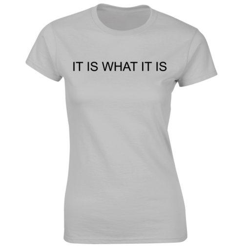 IT IS WHAT IT IS GREY T-SHIRT