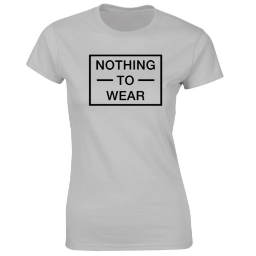 NOTHING TO WEAR. LADIES GREY T-SHIRT