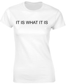 IT IS WHAT IT IS WHITE T-SHIRT