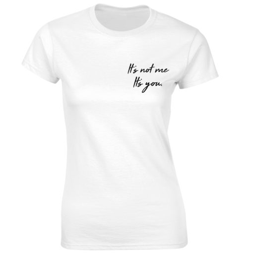 IT'S NOT ME IT'S YOU WHITE T-SHIRT