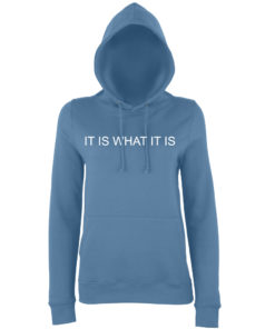 IT IS WHAT IT IS HOODY - AIRFORCE BLUE