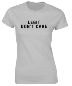 LEGIT DON'T CARE GREY T-SHIRT