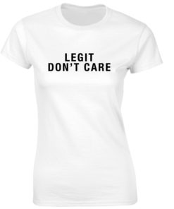 LEGIT DON'T CARE WHITE T-SHIRT