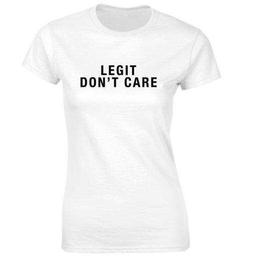 LEGIT DON'T CARE WHITE T-SHIRT
