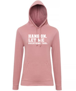 LET ME OVERTHINK THIS HOODY - DUSTY PINK