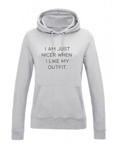I'M NICER WHEN I LIKE MY OUTFIT HOODY - GREY