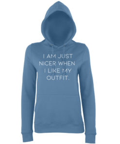 I'M NICER WHEN I LIKE MY OUTFIT HOODY - AIRFORCE BLUE