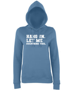 LET ME OVERTHINK THIS HOODY - AIRFORCE BLUE
